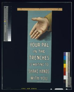 Your pal in the trenches is waiting to shake hands with you / James Walker (Dublin) Ltd. This image has no known copyright restrictions, available via the Library of Congress. https://www.loc.gov/item/2003668414/